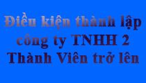 Điều kiện thành lập công ty TNHH 2 thành viên trở lên