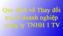 Quy định về việc thay đổi trụ sở chính công ty TNHH 1 thành viên