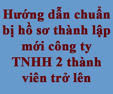 Thủ tục thành lập công ty TNHH 2 thành viên Hướng dẫn chuẩn bị hồ sơ